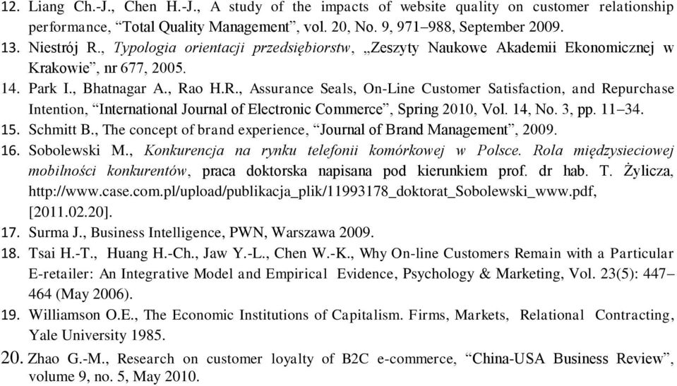 o H.R., Assurance Seals, On-Line Customer Satisfaction, and Repurchase Intention, International Journal of Electronic Commerce, Spring 2010, Vol. 14, No. 3, pp. 11 34. 15. Schmitt B.
