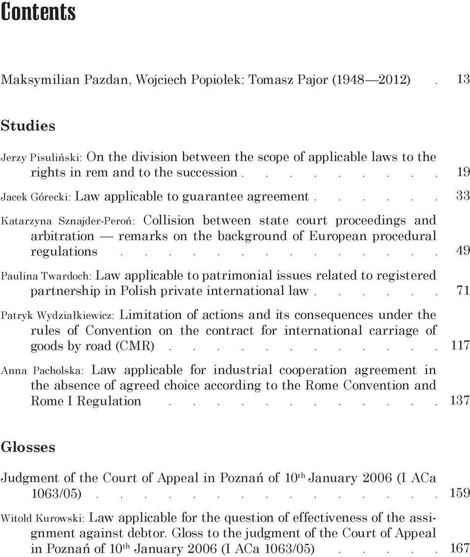 Paulina Twardoch: Law applicable to patrimonial issues related to registered partnership in Polish private international law Patryk Wydziałkiewicz: Limitation of actions and its consequences under