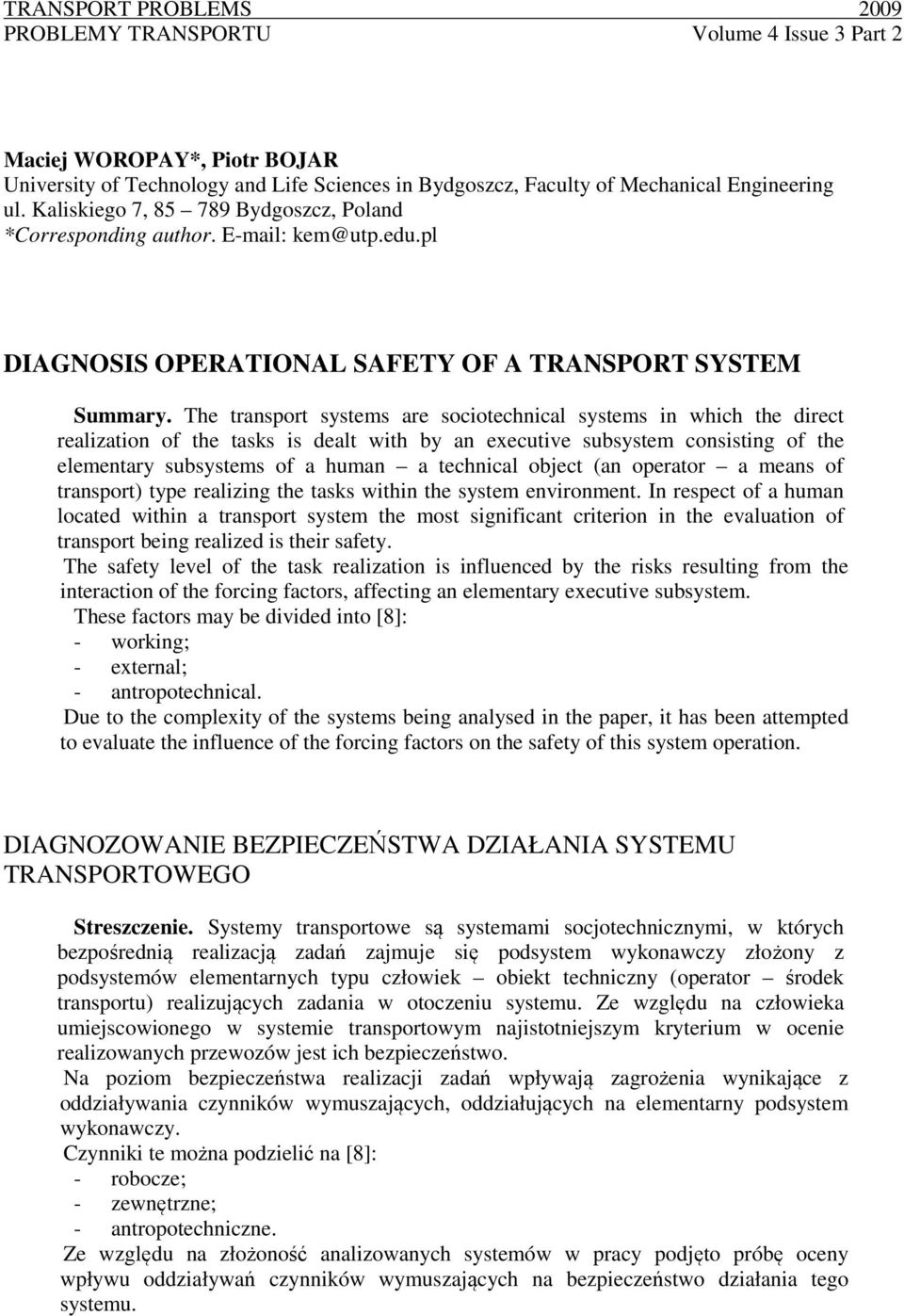 The transport systems are sociotechnical systems in which the direct realization of the tasks is dealt with by an executive subsystem consisting of the elementary subsystems of a human a technical