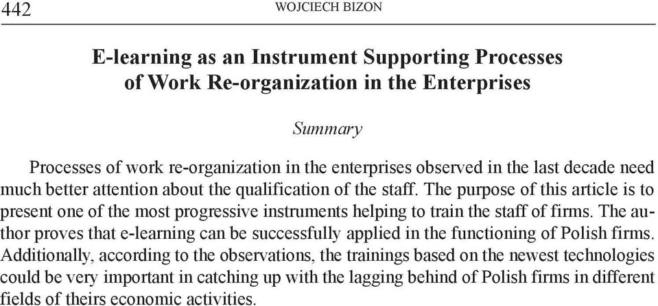 The purpose of this article is to present one of the most progressive instruments helping to train the staff of firms.