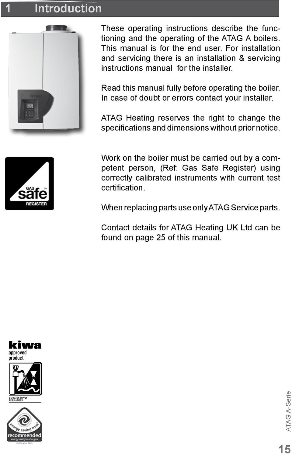 In case of doubt or errors contact your installer. ATAG Heating reserves the right to change the specifications and dimensions without prior notice.