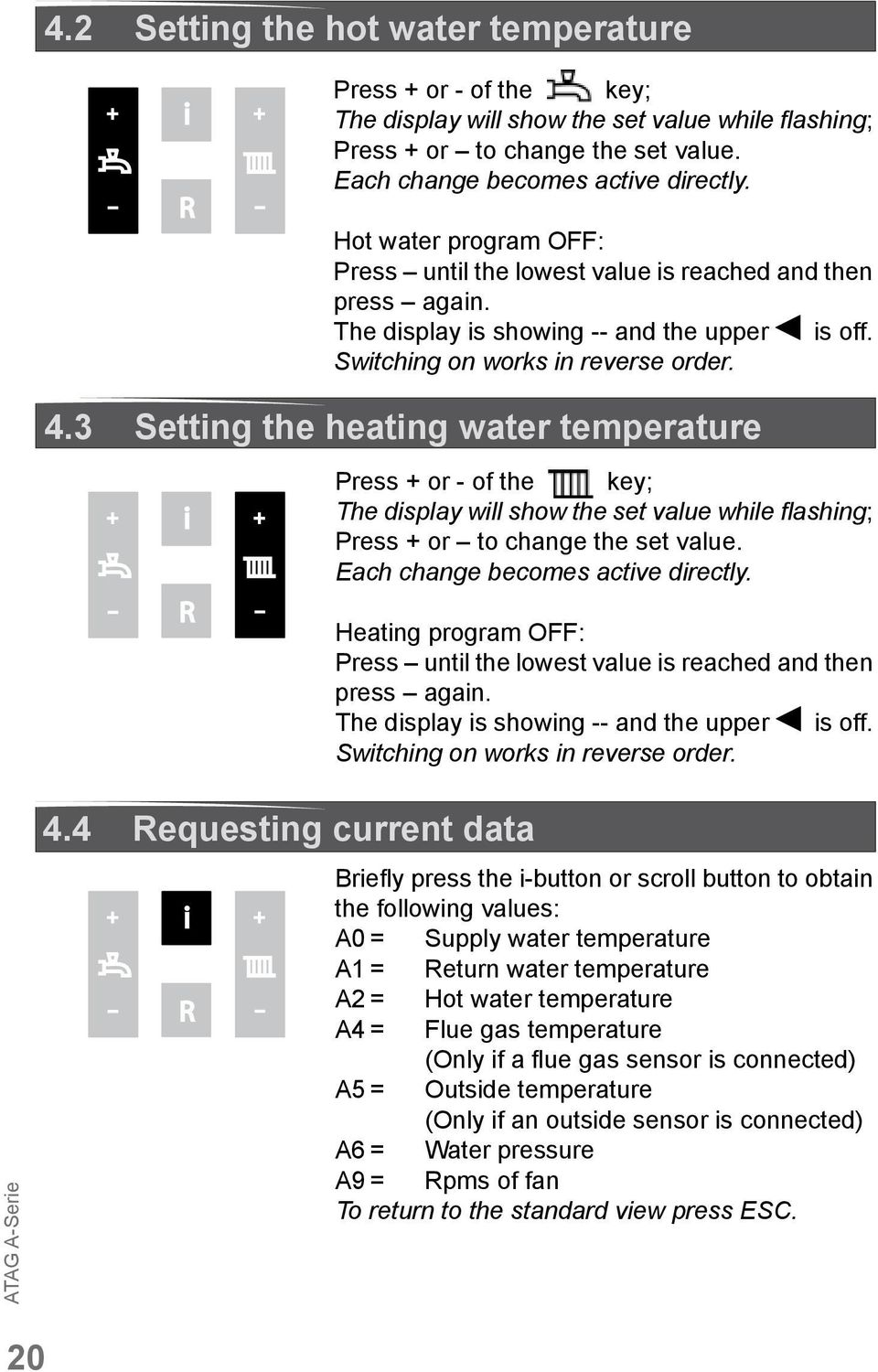 3 Setting the heating water temperature i - R - Press or - of the key; The display will show the set value while flashing; Press or to change the set value. Each change becomes active directly.