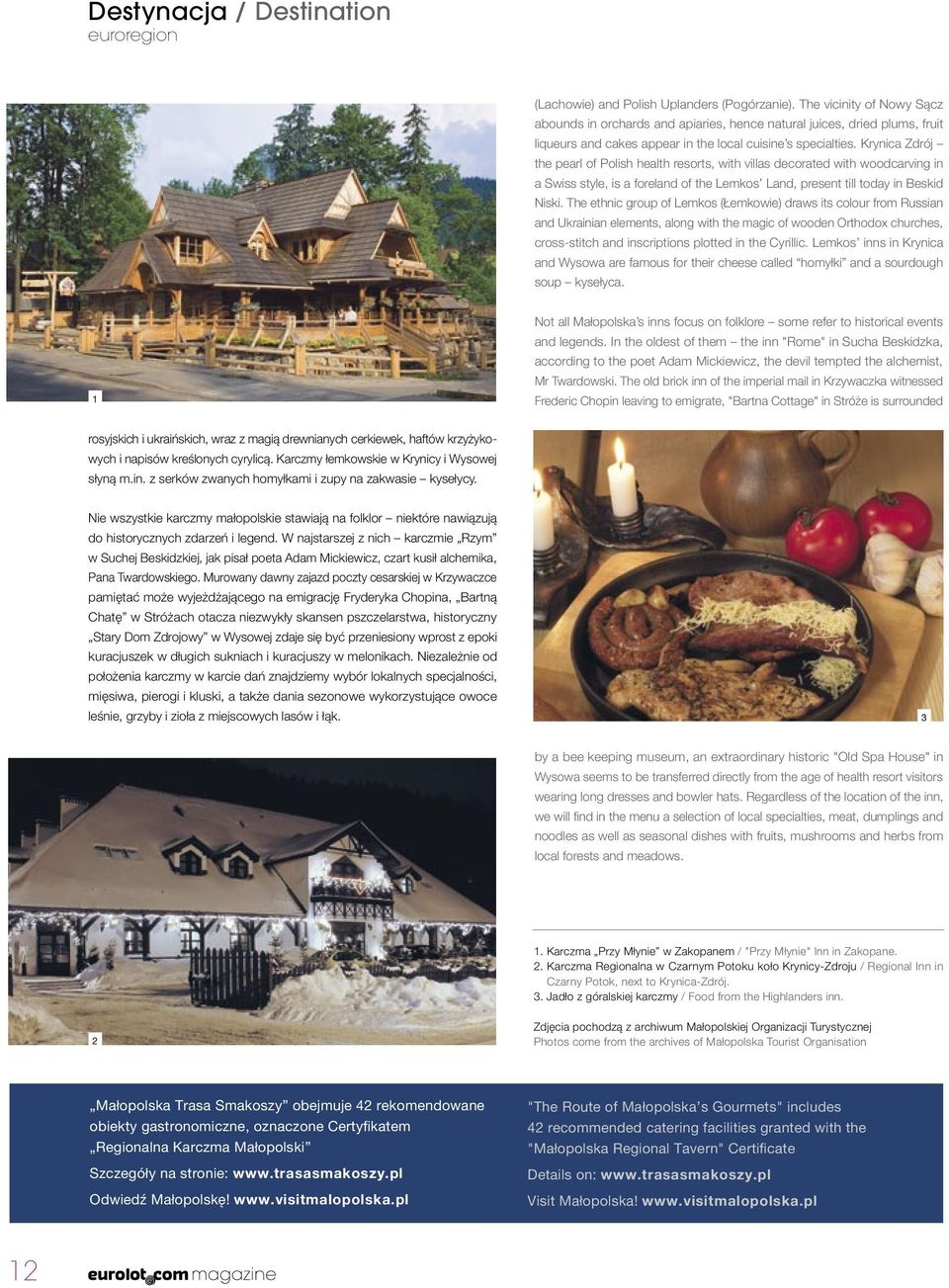 Krynica Zdrój the pearl of Polish health resorts, with villas decorated with woodcarving in a Swiss style, is a foreland of the Lemkos Land, present till today in Beskid Niski.