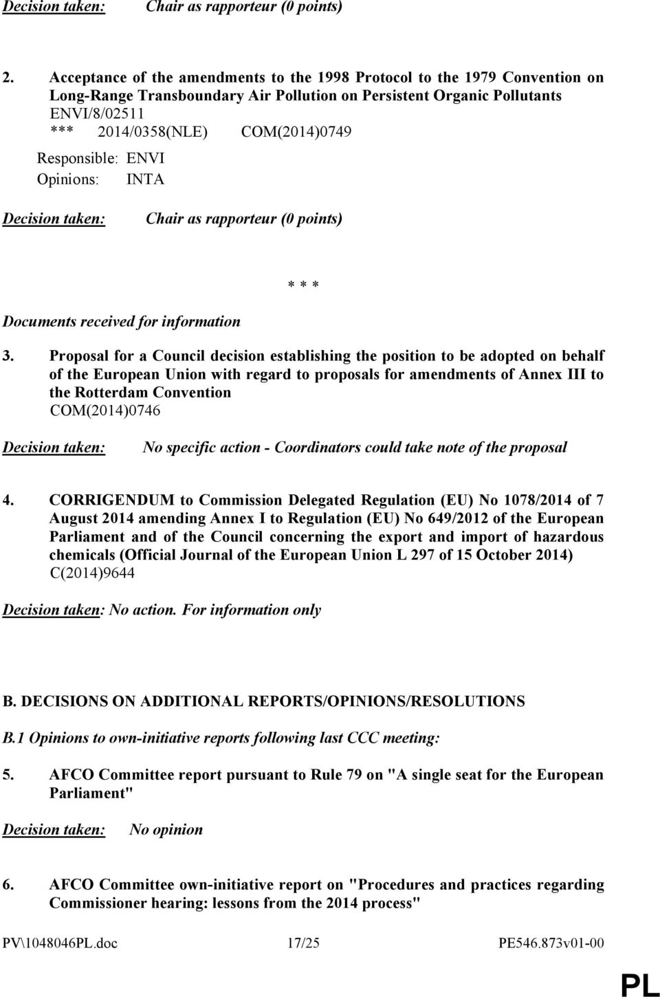 Responsible: ENVI Opinions: INTA Decision taken: Chair as rapporteur (0 points) * * * Documents received for information 3.
