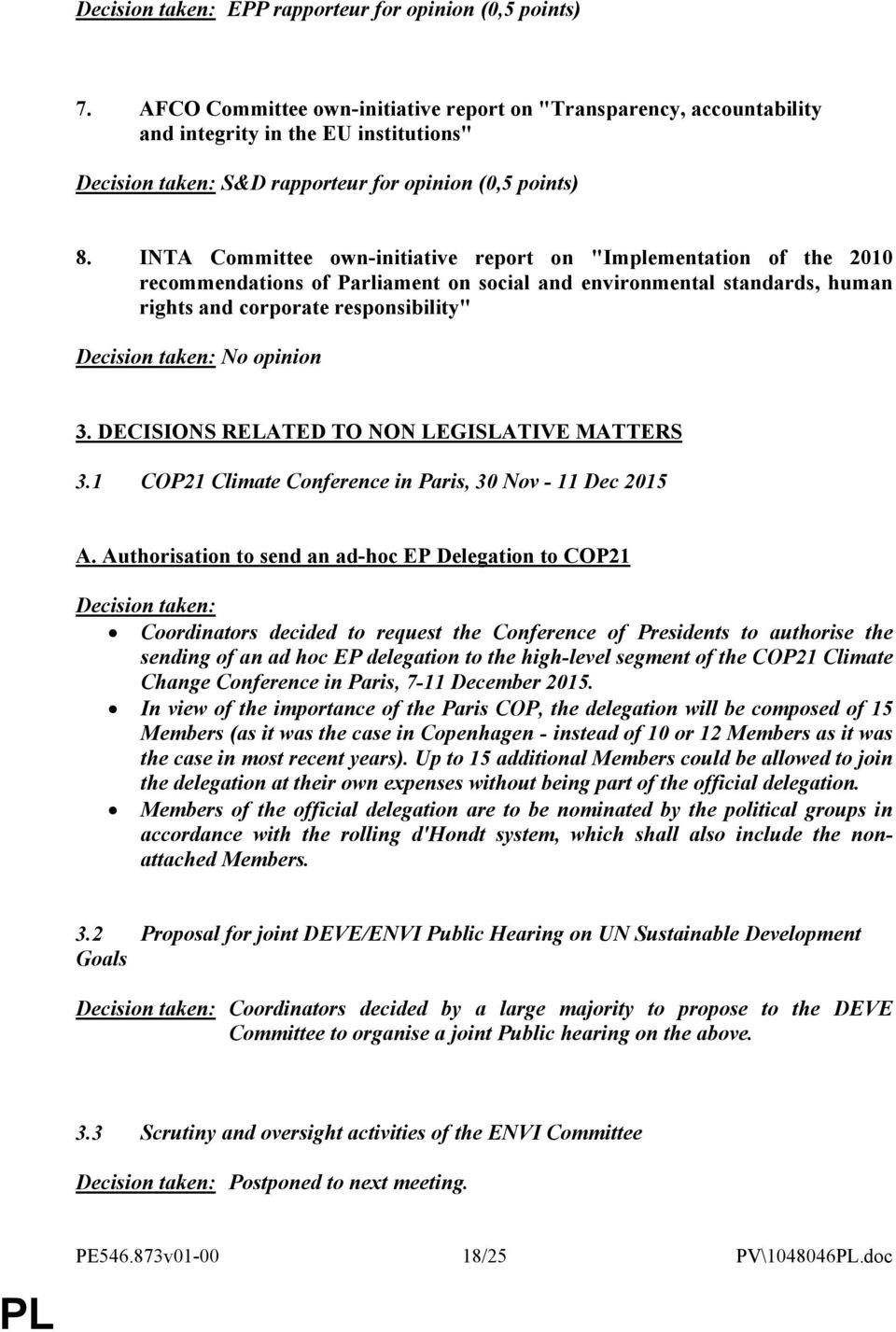 "INTA Committee own-initiative report on ""Implementation of the 2010 recommendations of Parliament on social and environmental standards, human rights and corporate responsibility"" Decision taken: No"