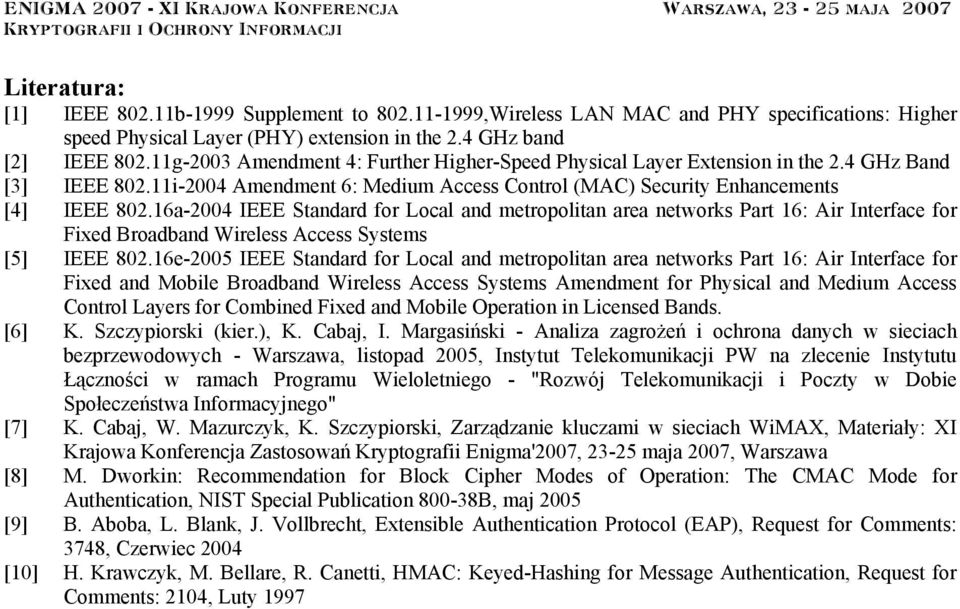 16a-2004 IEEE Standard for Local and metropolitan area networks Part 16: Air Interface for Fixed Broadband Wireless Access Systems [5] IEEE 802.