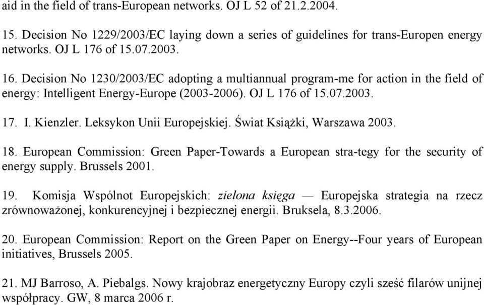 Leksykon Unii Europejskiej. Świat Książki, Warszawa 2003. 18. European Commission: Green Paper-Towards a European stra-tegy for the security of energy supply. Brussels 2001. 19.
