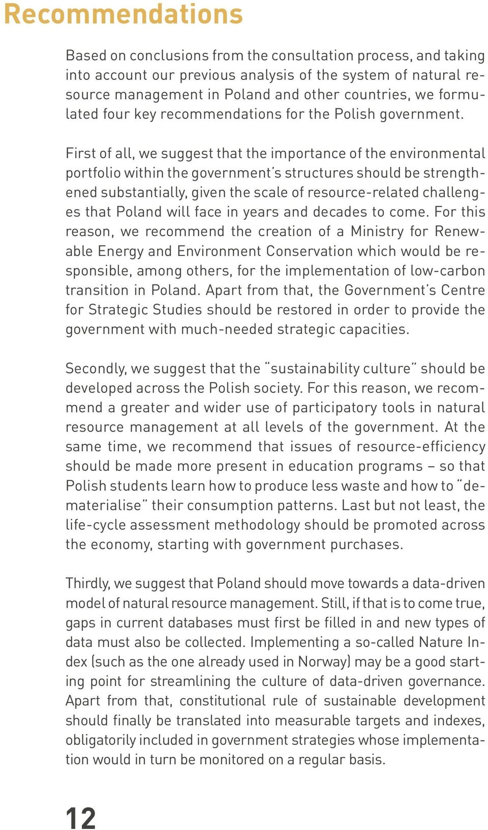 First of all, we suggest that the importance of the environmental portfolio within the government s structures should be strengthened substantially, given the scale of resource-related challenges
