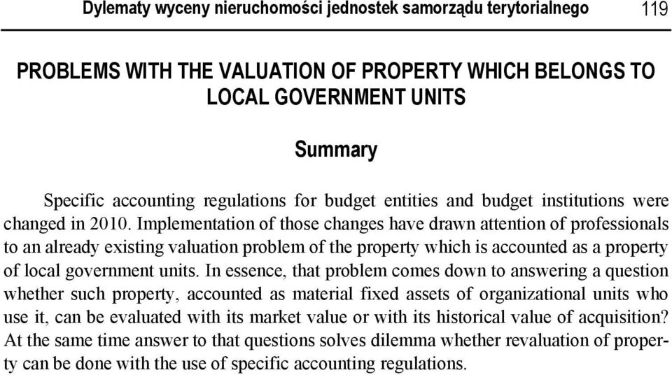 Implementation of those changes have drawn attention of professionals to an already existing valuation problem of the property which is accounted as a property of local government units.