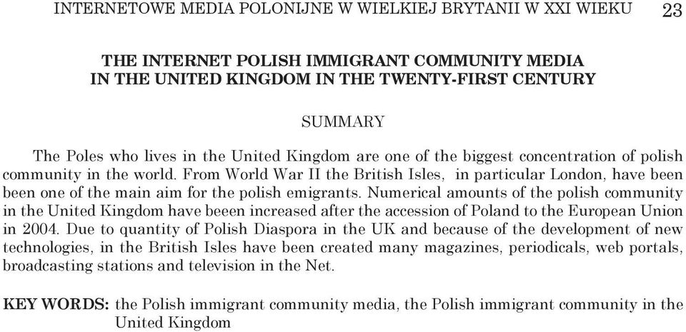 From World War II the British Isles, in particular London, have been been one of the main aim for the polish emigrants.