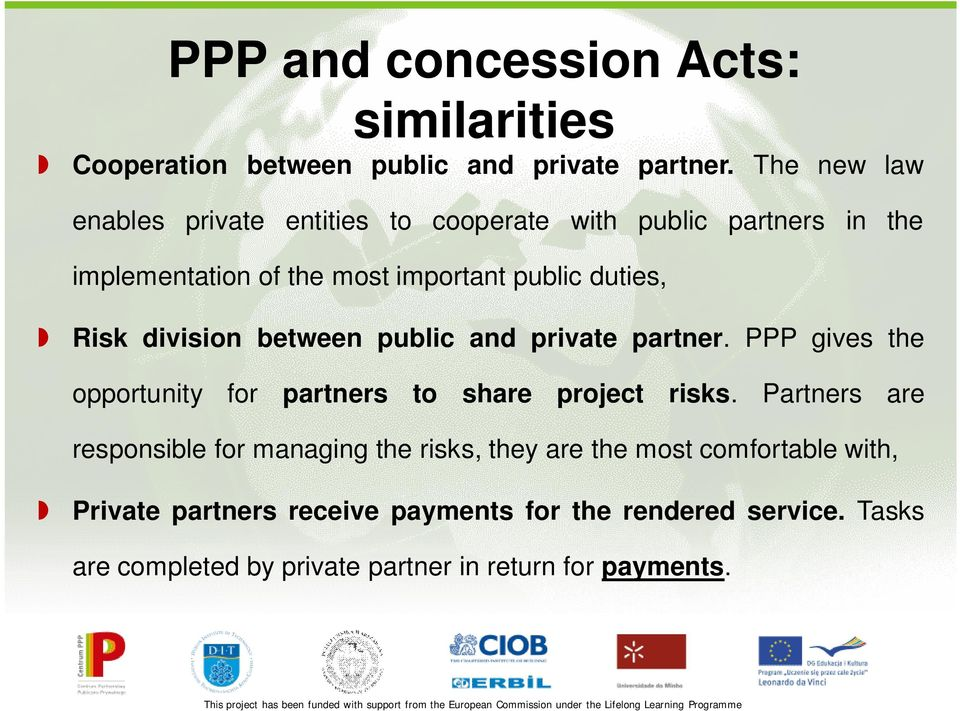 Risk division between public and private partner. PPP gives the opportunity for partners to share project risks.