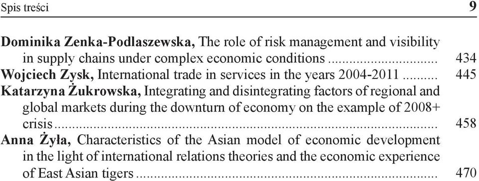 .. 445 Katarzyna Żukrowska, Integrating and disintegrating factors of regional and global markets during the downturn of economy on the