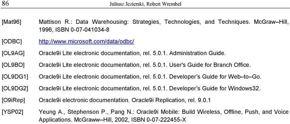 Oracle9i Lite electronic documentation, rel. 5.0.1. Developer s Guide for Web to Go. Oracle9i Lite electronic documentation, rel. 5.0.1. Developer s Guide for Windows32.