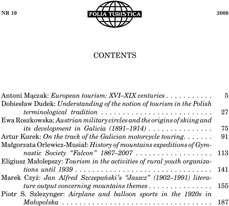 ... Małgorzata Orlewicz-Musiał: History of mountains expeditions of Gymnastic Society Falcon 1867 2007.... Eligiusz Małolepszy: Tourism in the activities of rural youth organizations until 1939.