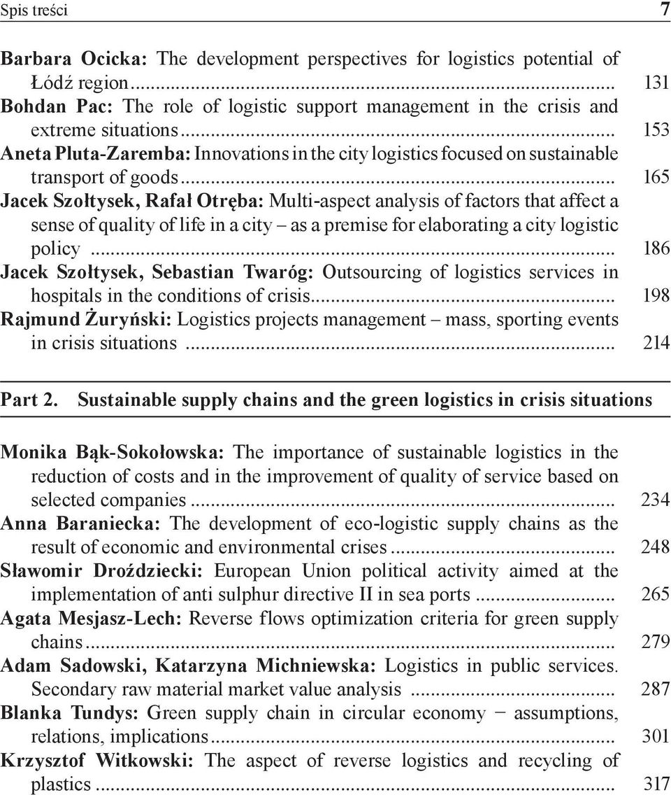 .. 165 Jacek Szołtysek, Rafał Otręba: Multi-aspect analysis of factors that affect a sense of quality of life in a city as a premise for elaborating a city logistic policy.