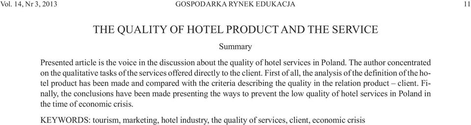 First of all, the analysis of the definition of the hotel product has been made and compared with the criteria describing the quality in the relation product client.