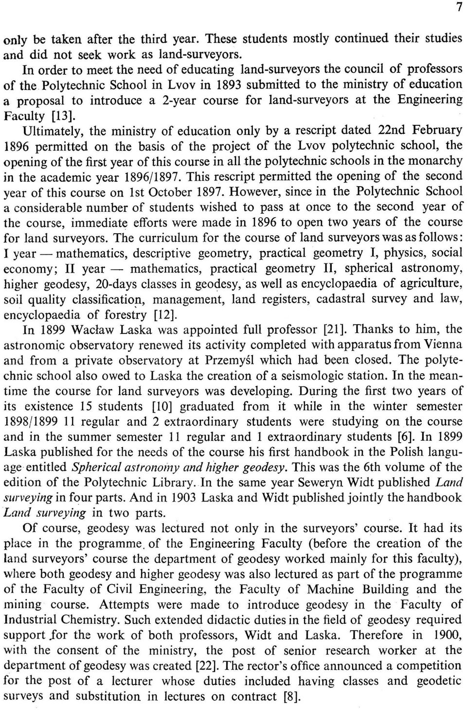 Polytechnic School in Lvov in 1893 submitted to the ministry of education a proposal to introduce a 2-year course for land-surveyors at the Engineering Faculty [13].