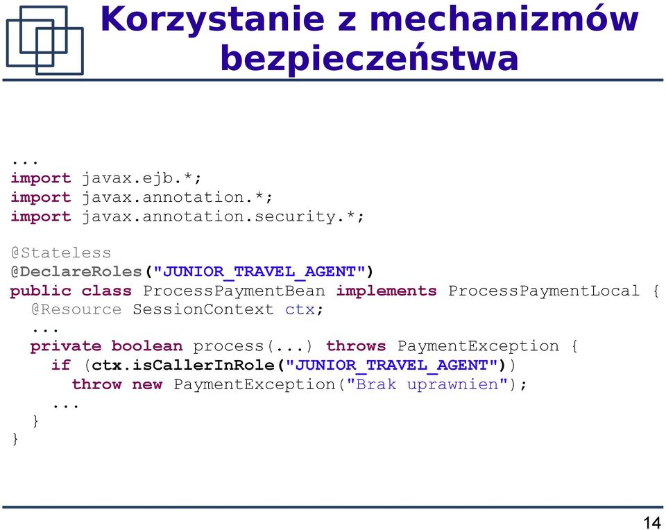 ProcessPaymentLocal { @Resource SessionContext ctx;... private boolean process(.