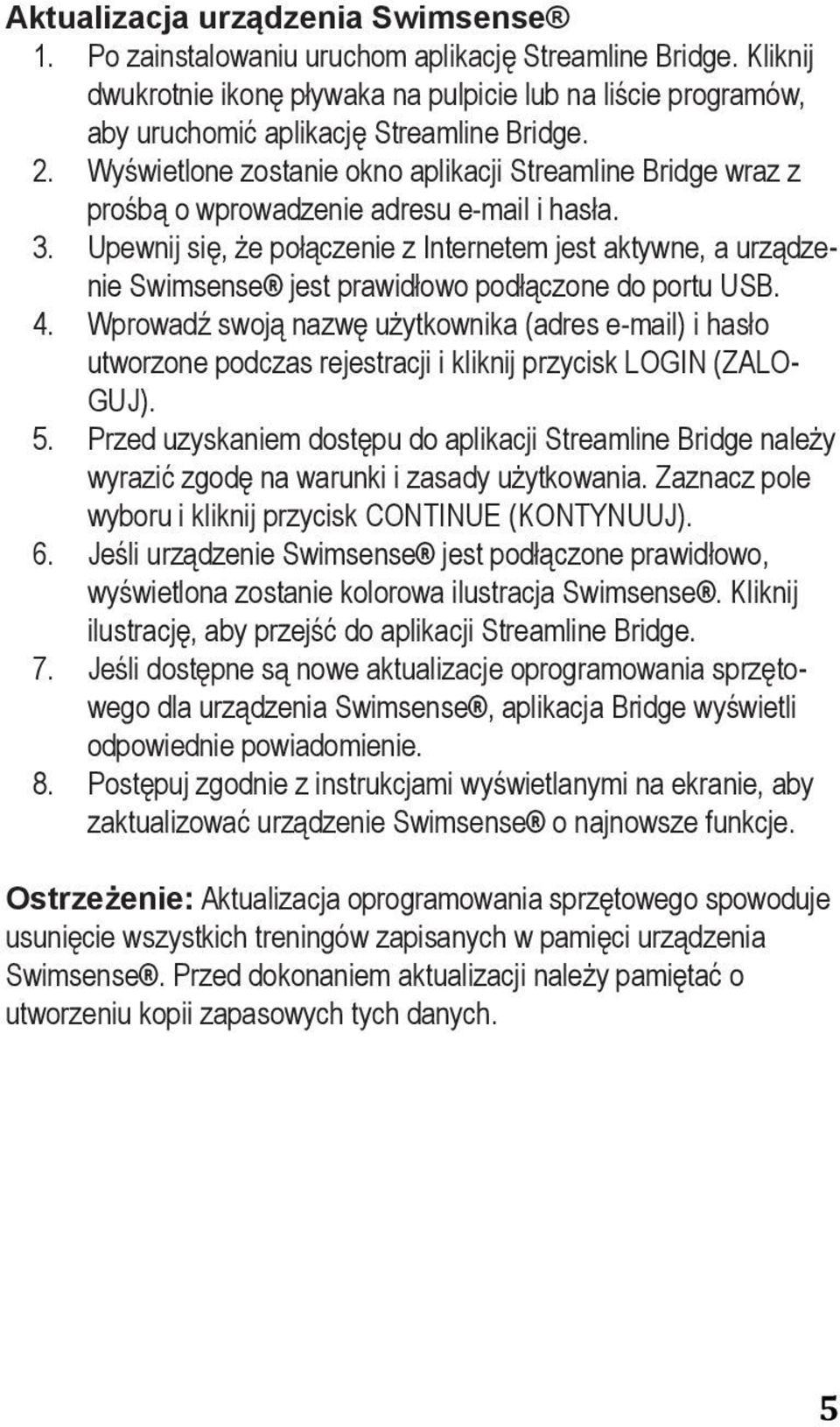 Wyświetlone software, zostanie open and okno run aplikacji the Streamline application. Bridge wraz z prośbą From o your wprowadzenie desktop adresu or program e-mail i hasła. list, double- 3.