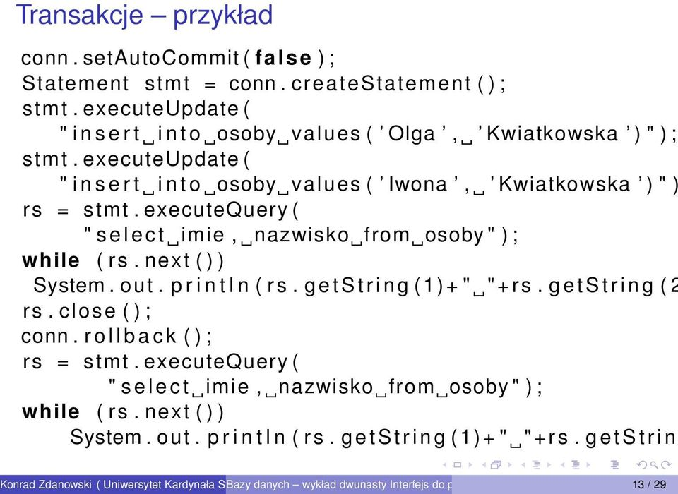 "executeupdate ( "" i n s e r t i n t o osoby values ( Iwona, Kwiatkowska ) "" ) rs = stmt. executequery ( "" s e l e c t imie, nazwisko from osoby "" ) ; while ( rs."