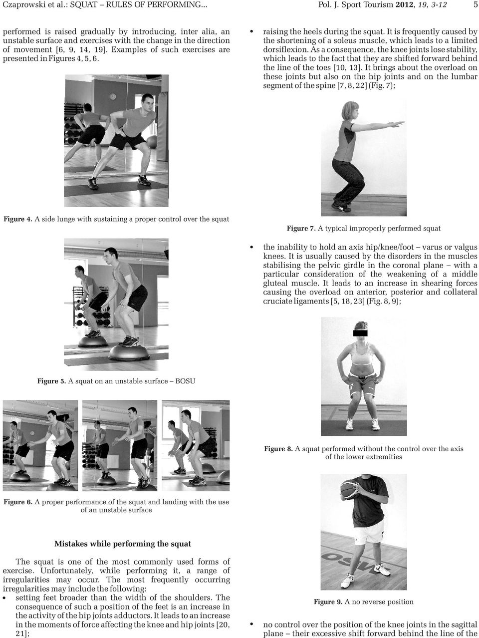 Examples of such exercises are presented in Figures 4, 5, 6. raising the heels during the squat. It is frequently caused by the shortening of a soleus muscle, which leads to a limited dorsiflexion.