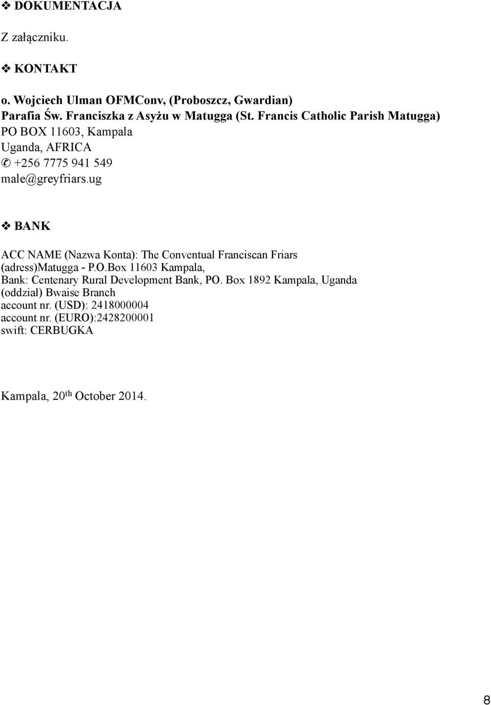 ug BANK ACC NAME (Nazwa Konta): The Conventual Franciscan Friars (adress)matugga - P.O.