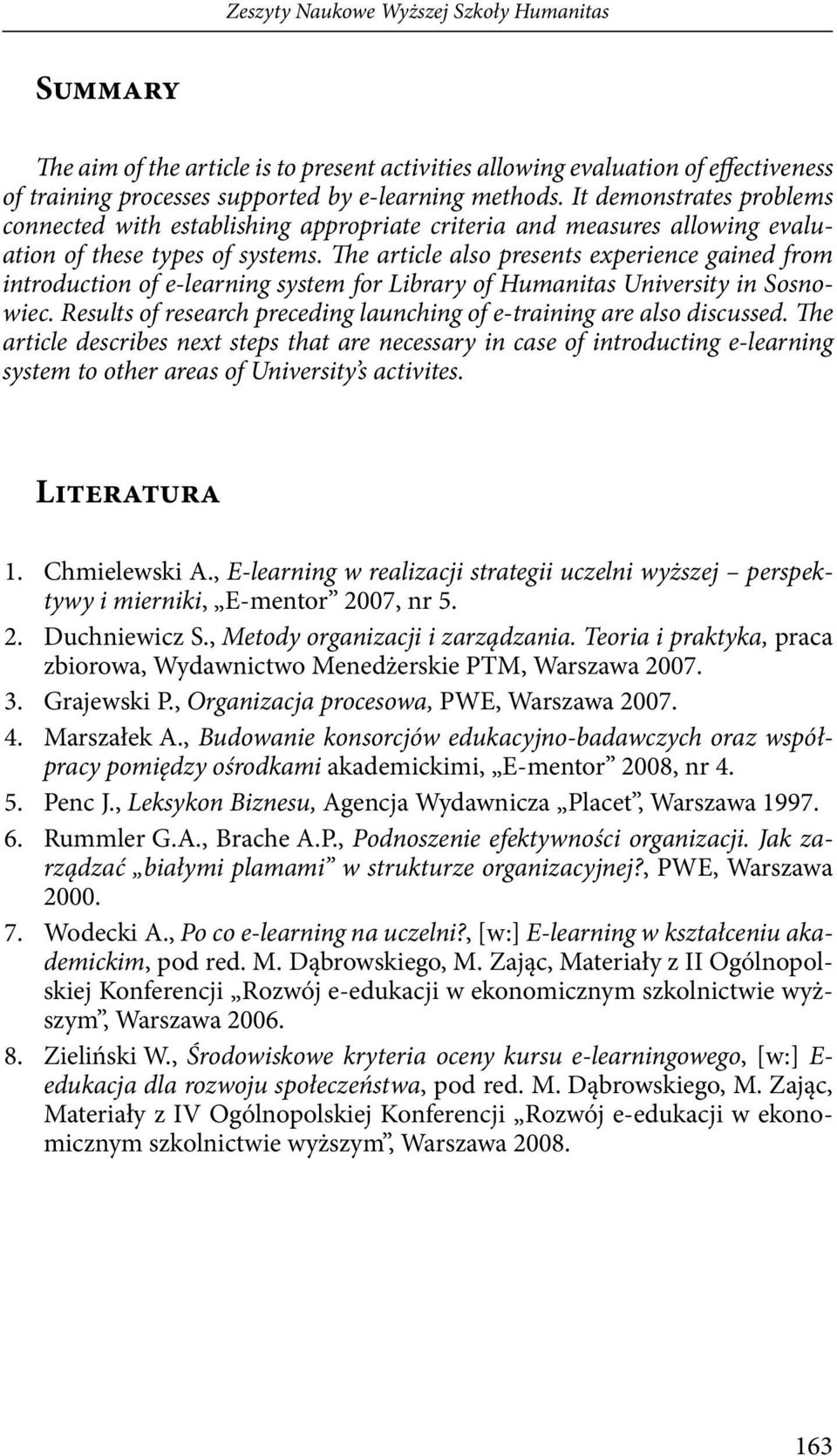 The article also presents experience gained from introduction of e-learning system for Library of Humanitas University in Sosnowiec.