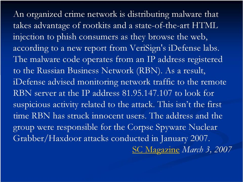 As a result, idefense advised monitoring network traffic to the remote RBN server at the IP address 81.95.147.107 to look for suspicious activity related to the attack.