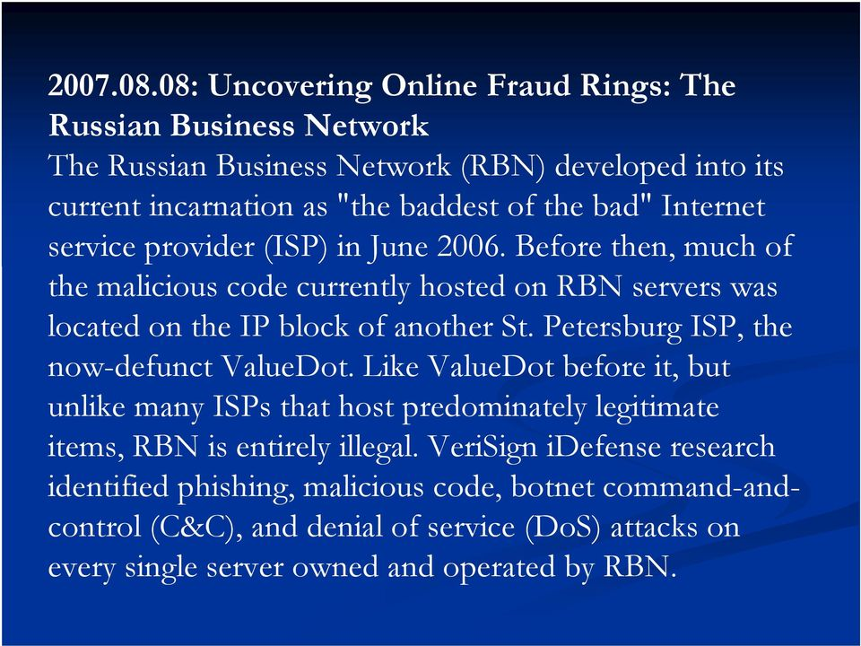 Internet service provider (ISP) in June 2006. Before then, much of the malicious code currently hosted on RBN servers was located on the IP block of another St.