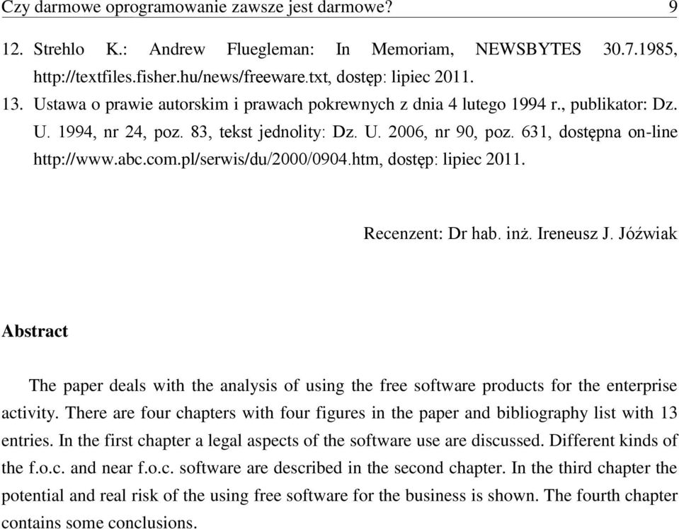 pl/serwis/du/2000/0904.htm, dostęp: lipiec 2011. Recenzent: Dr hab. inż. Ireneusz J. Jóźwiak Abstract The paper deals with the analysis of using the free software products for the enterprise activity.