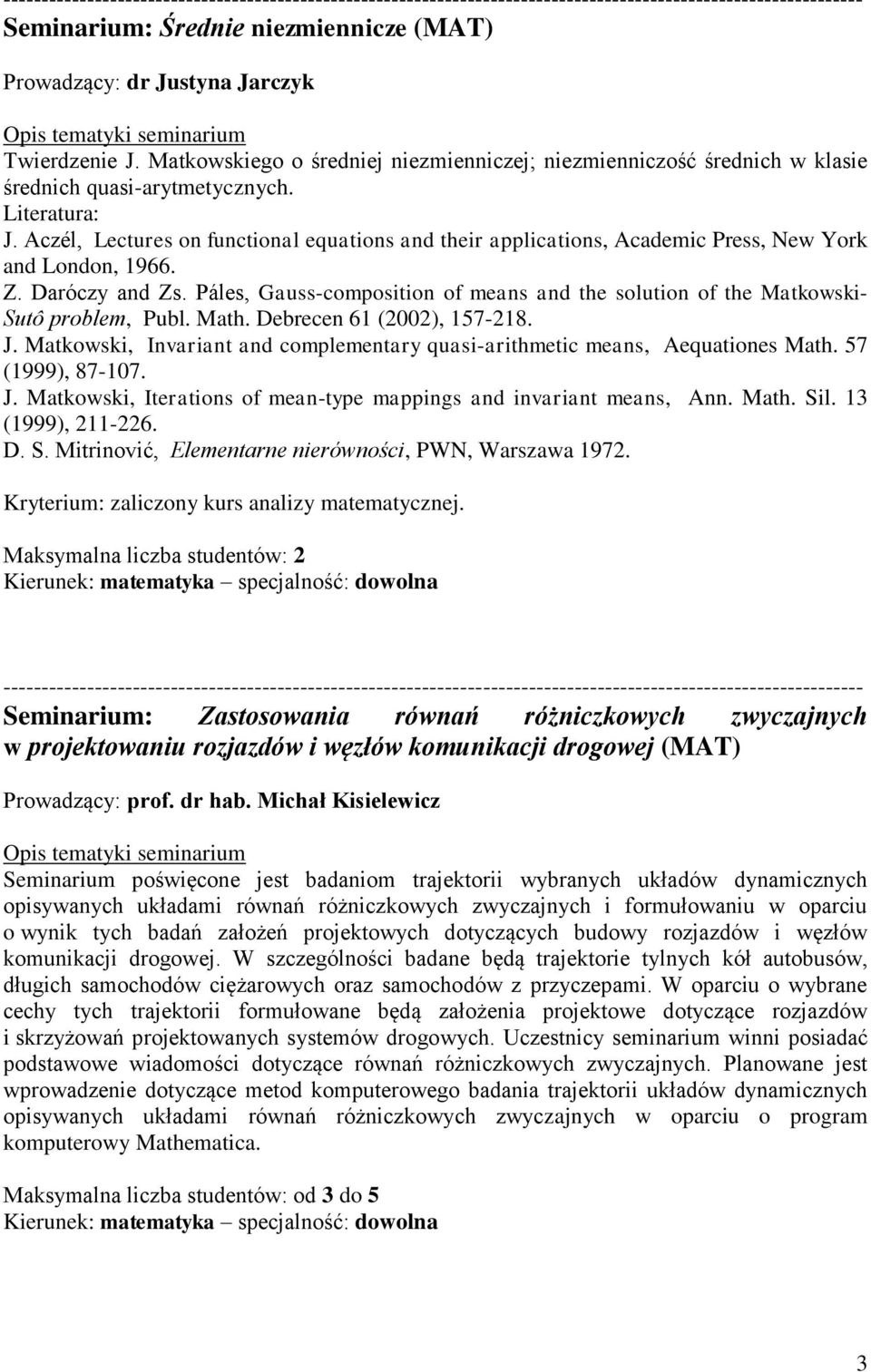 Páles, Gauss-composition of means and the solution of the Matkowski- Sutô problem, Publ. Math. Debrecen 61 (2002), 157-218. J.