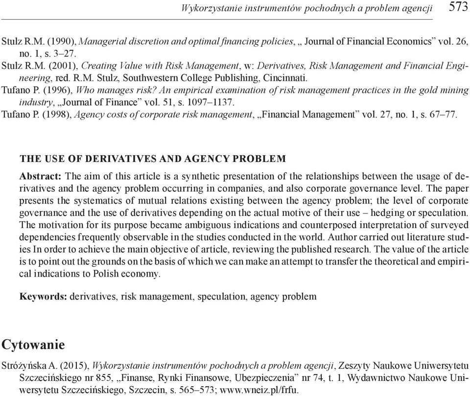 51, s. 10971137. Tufano P. (1998), Agency costs of corporate risk management, Financial Management vol. 27, no. 1, s. 6777.