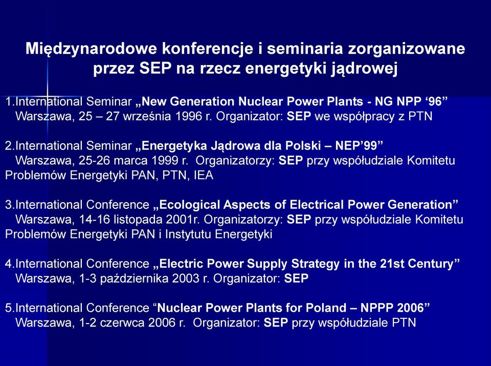 Organizatorzy: SEP przy współudziale Komitetu Problemów Energetyki PAN, PTN, IEA 3.International Conference Ecological Aspects of Electrical Power Generation Warszawa, 14-16 listopada 2001r.