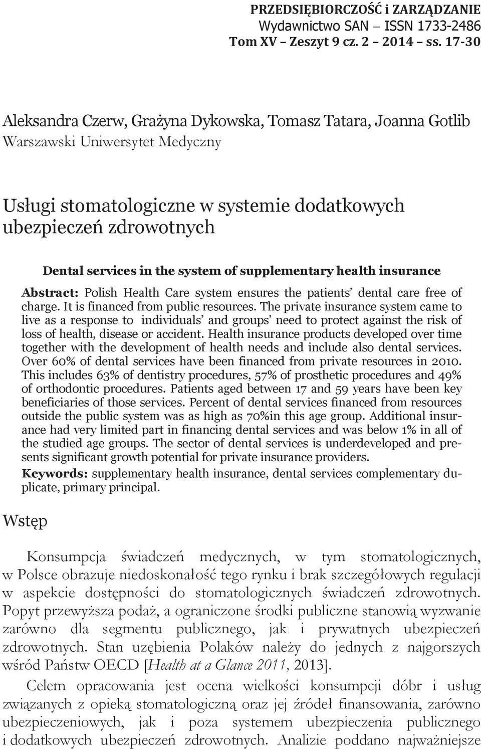 of supplementary health insurance Abstract: Polish Health Care system ensures the patients dental care free of charge. It is financed from public resources.