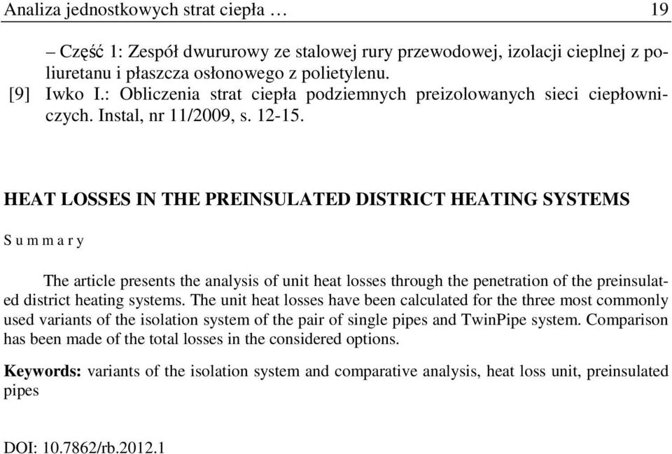 HEAT LOSSES IN THE PREINSULATED DISTRICT HEATING SYSTEMS S u m m a r y The article presents the analysis of unit heat losses through the penetration of the preinsulated district heating systems.