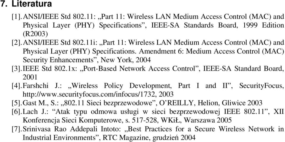 IEEE Std 802.1x: Port-Based Network Access Control, IEEE-SA Standard Board, 2001 [4]. Farshchi J.: Wireless Policy Development, Part I and II, SecurityFocus, http://www.securityfocus.