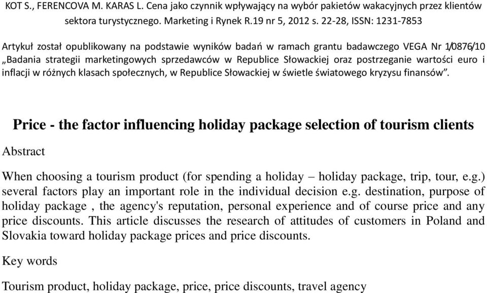 Price - the factor influencing holiday package selection of tourism clients Abstract When choosing a tourism product (for spending a holiday holiday package, trip, tour, e.g.) several factors play an important role in the individual decision e.