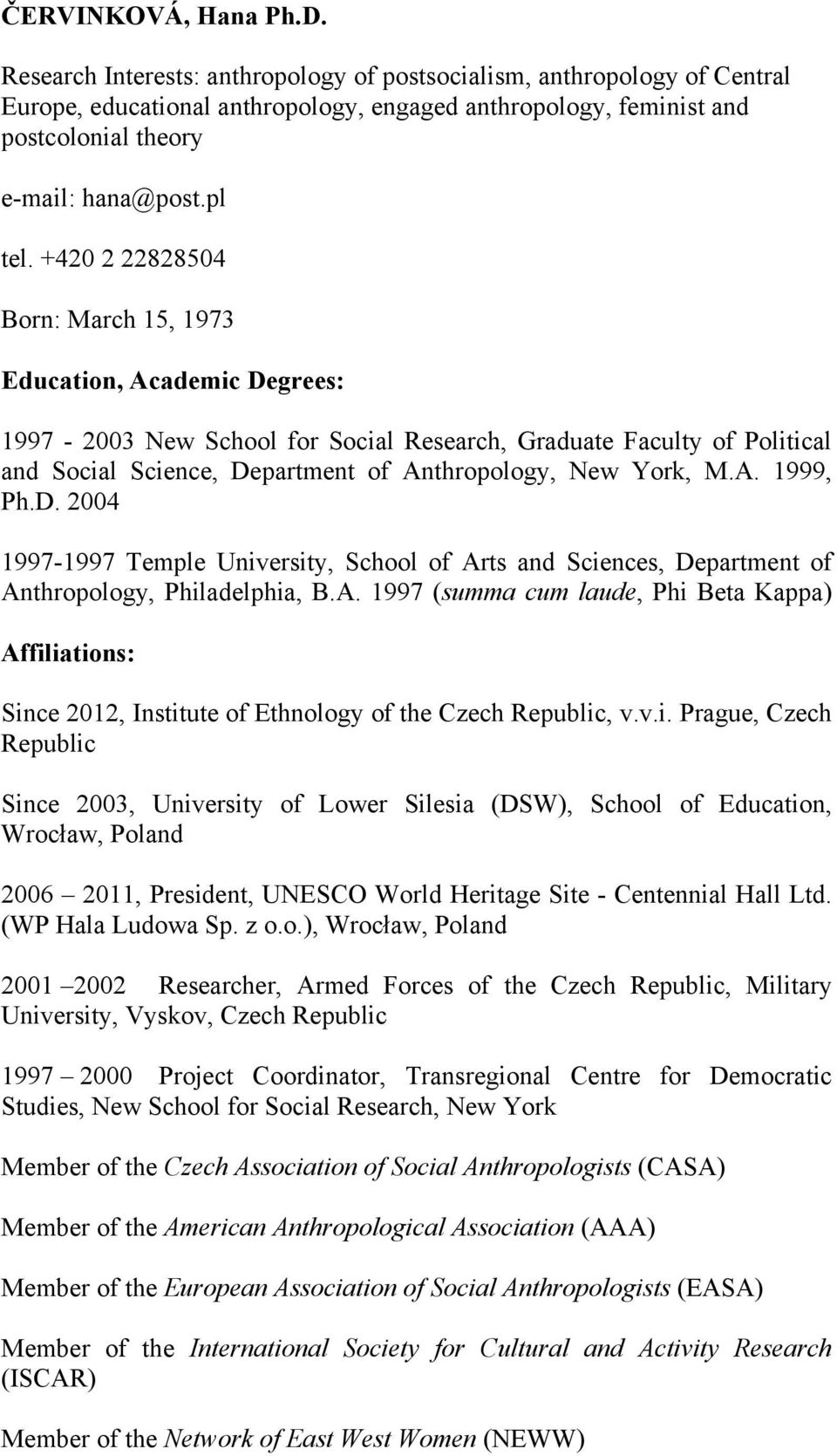 +420 2 22828504 Born: March 15, 1973 Education, Academic Degrees: 1997-2003 New School for Social Research, Graduate Faculty of Political and Social Science, Department of Anthropology, New York, M.A. 1999, Ph.