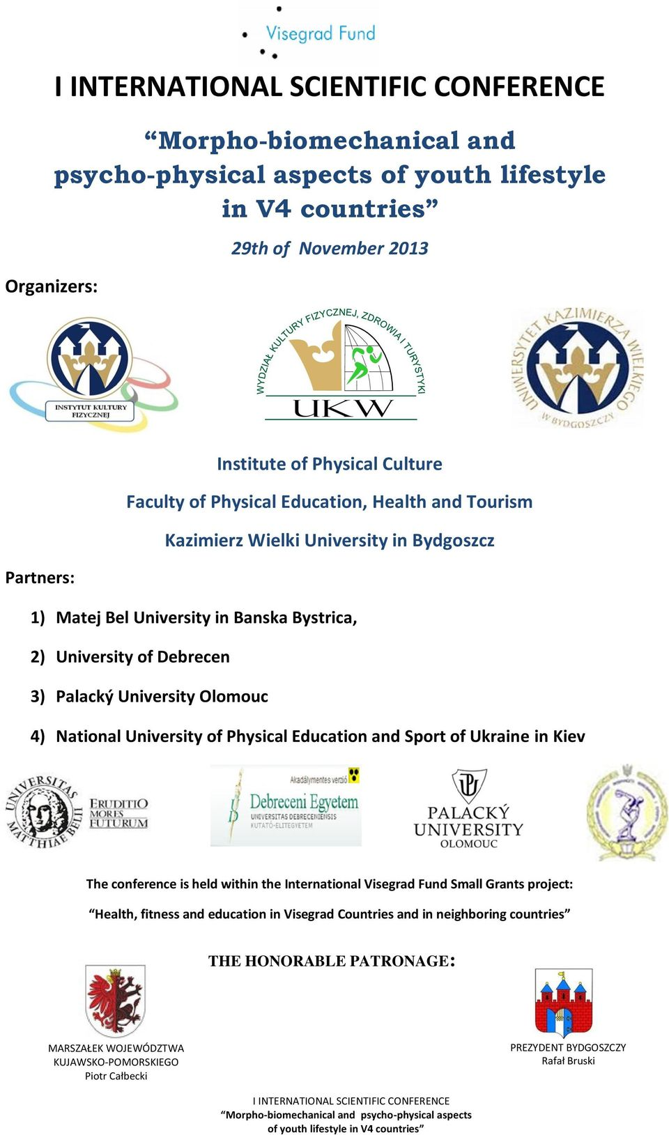 Olomouc 4) National University of Physical Education and Sport of Ukraine in Kiev The conference is held within the International Visegrad Fund Small Grants project: Health,
