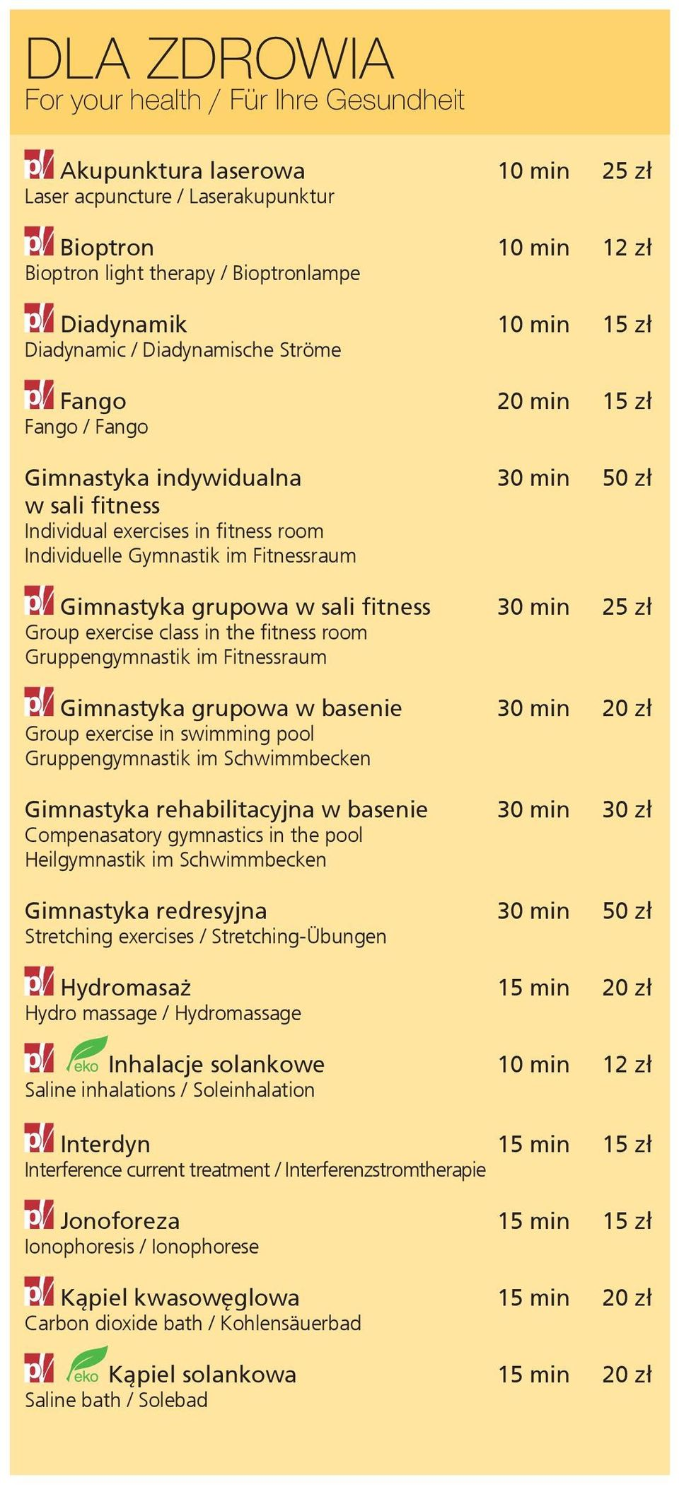 Gimnastyka grupowa w sali fitness 30 min 25 zł Group exercise class in the fitness room Gruppengymnastik im Fitnessraum Gimnastyka grupowa w basenie 30 min 20 zł Group exercise in swimming pool