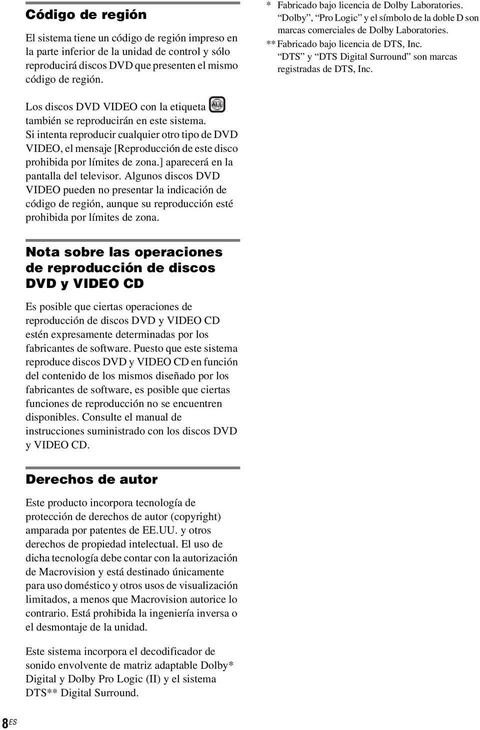 DTS y DTS Digital Surround son marcas registradas de DTS, Inc. ALL Los discos DVD VIDEO con la etiqueta también se reproducirán en este sistema.