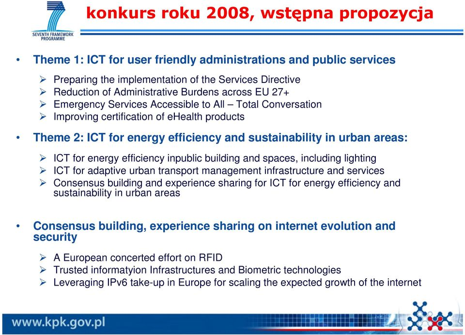 efficiency inpublic building and spaces, including lighting ICT for adaptive urban transport management infrastructure and services Consensus building and experience sharing for ICT for energy