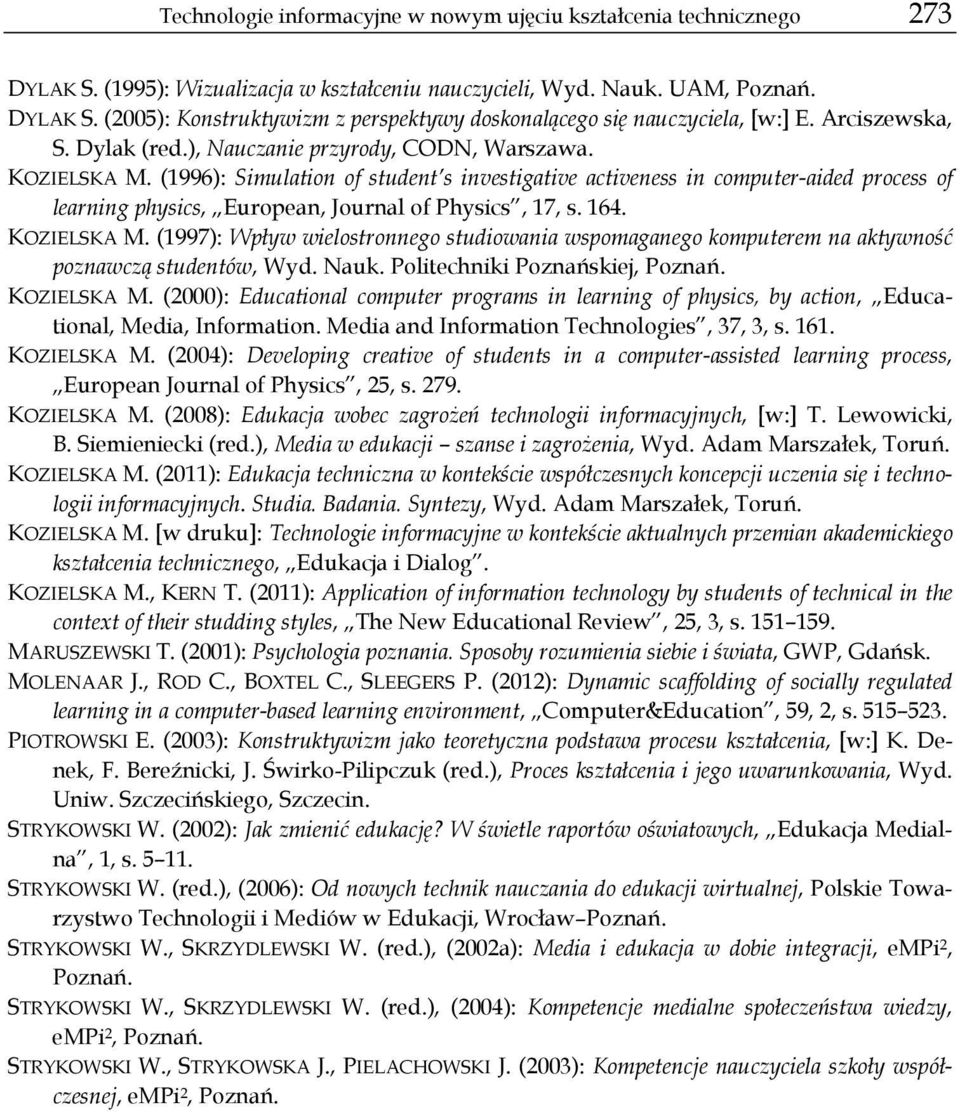 (1996): Simulation of student s investigative activeness in computer-aided process of learning physics, European, Journal of Physics, 17, s. 164. KOZIELSKA M.