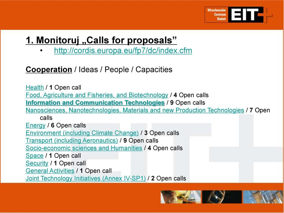 Technologies / 9 Open calls Nanosciences, Nanotechnologies, Materials and new Production Technologies / 7 Open calls Energy / 6 Open calls Environment (including