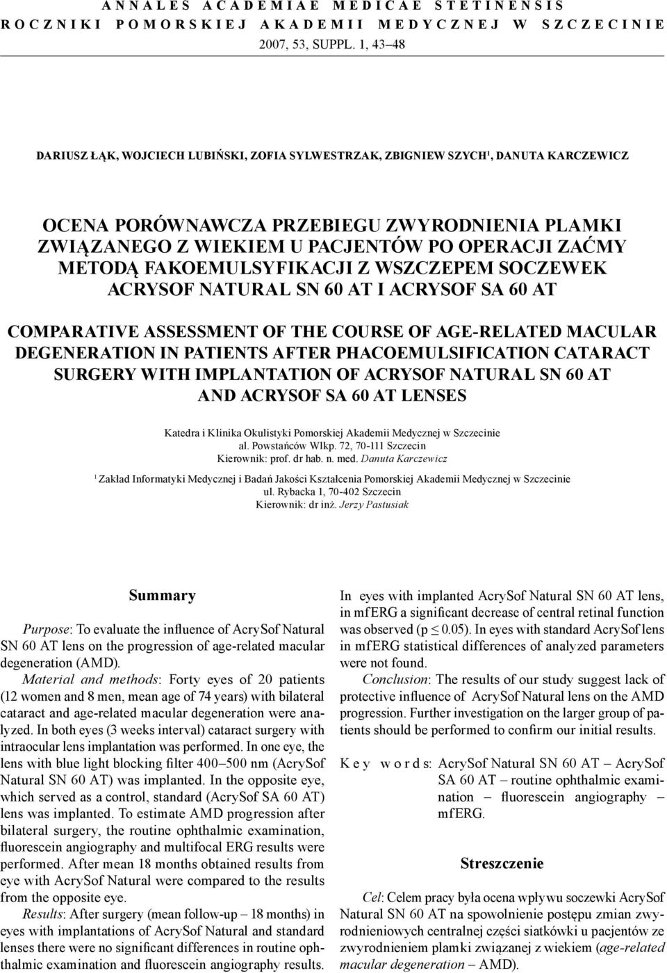METODĄ FAKOEMULSYFIKACJI Z WSZCZEPEM SOCZEWEK ACRYSOF natural SN 60 AT I acrysof SA 60 AT COMPARATIVE ASSESSMENT OF THE COURSE OF AGE-RELATED MACULAR DEGENERATION IN PATIENTS AFTER