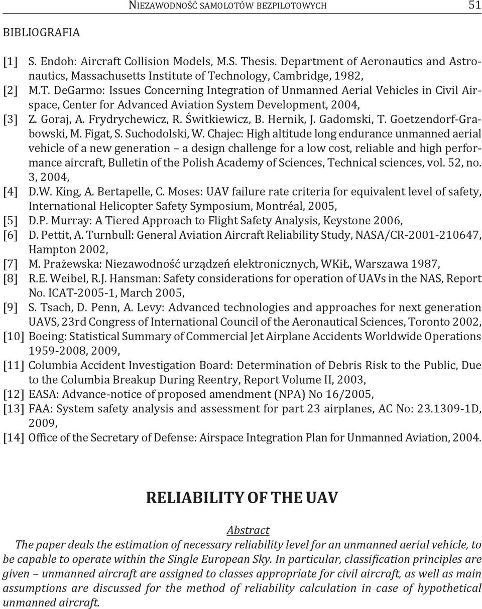 chnology, cambridge, 1982, [2] M.T. DeGarmo: Issues concerning Integration of unmanned aerial Vehicles in civil airspace, center for advanced aviation System Development, 2004, [3] z. Goraj, a.