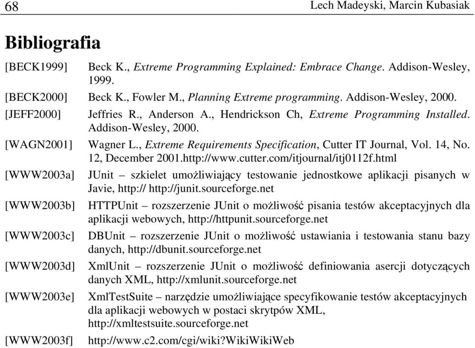 , Extreme Requirements Specification, Cutter IT Journal, Vol. 14, No. 12, December 2001.http://www.cutter.com/itjournal/itj0112f.