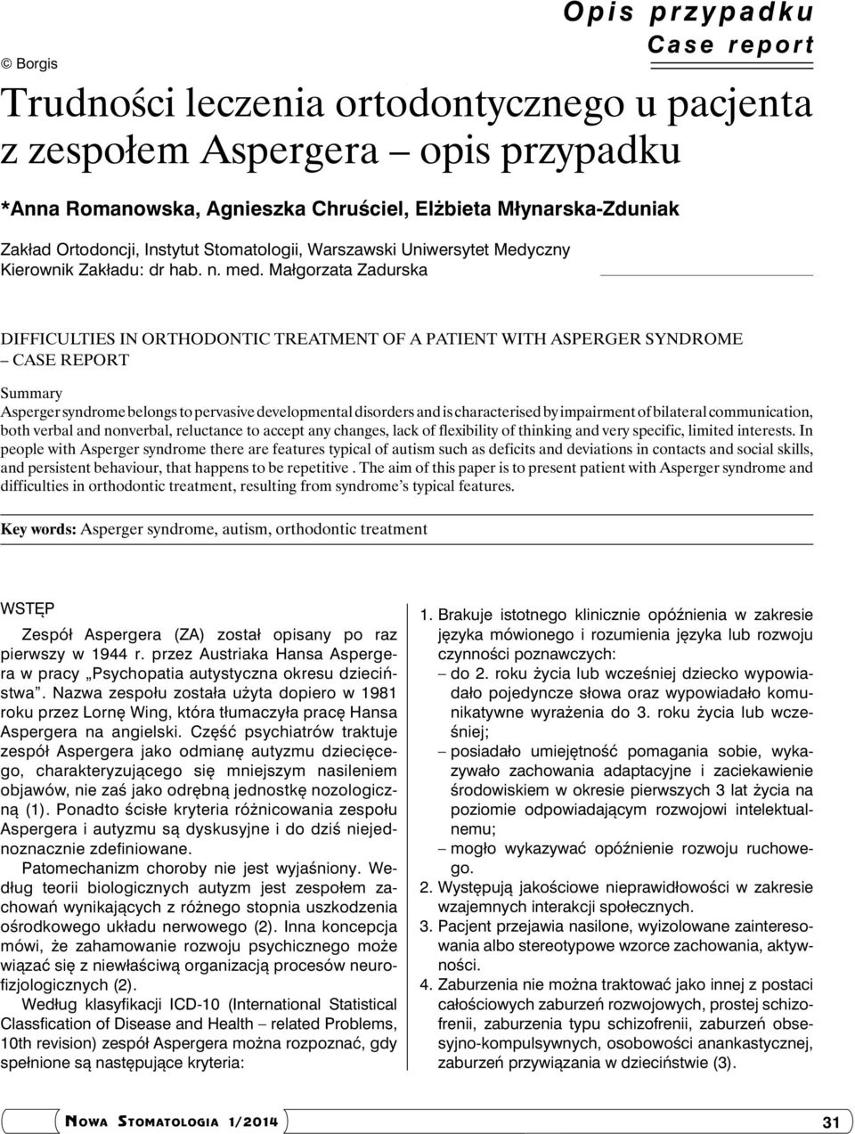 Małgorzata Zadurska Difficulties in orthodontic treatment of a patient with Asperger syndrome case report Summary Asperger syndrome belongs to pervasive developmental disorders and is characterised