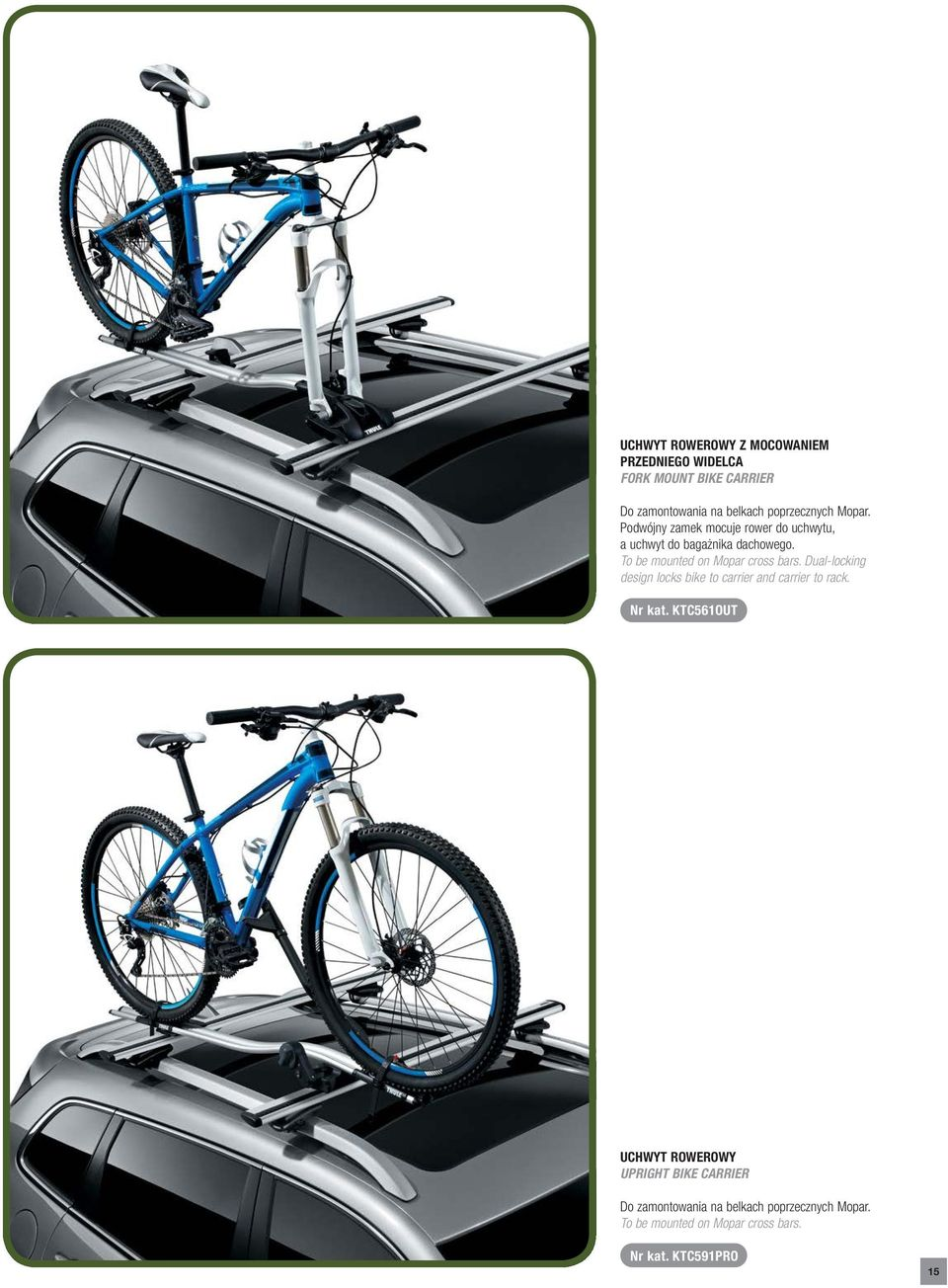 To be mounted on Mopar cross bars. Dual-locking design locks bike to carrier and carrier to rack. Nr kat.