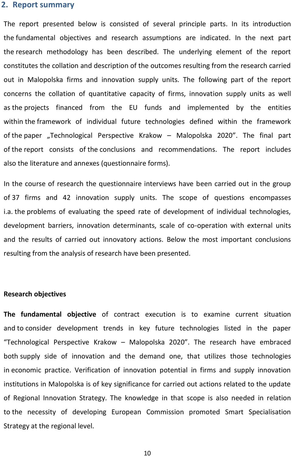 The underlying element of the report constitutes the collation and description of the outcomes resulting from the research carried out in Malopolska firms and innovation supply units.